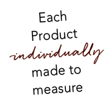 Each product individually made to measure